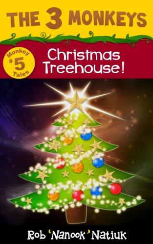 (THE 3 MONKEYS CHRISTMAS TREEHOUSE (Monkey Tales Book 5))