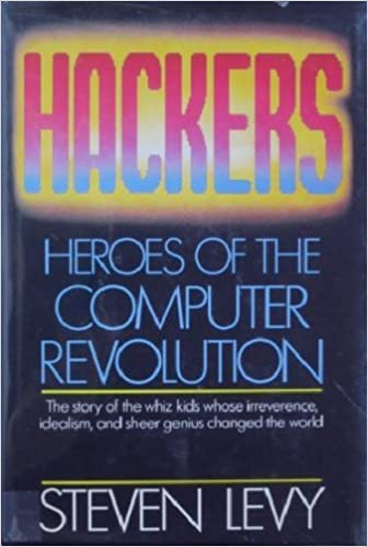 Hackers: Heroes of the Computer Revolution by Steven Levy (1984-08-01)