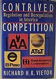 Contrived Competition, Richard H. Vietor, 067416962X