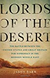 Lords of the Desert: The Battle Between the United States and Great Britain for Supremacy in the Modern Middle East