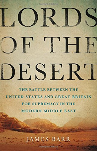Lords of the Desert: The Battle Between the United States and Great Britain for Supremacy in the Modern Middle East (Summary Of War Between Palestine And Israel)