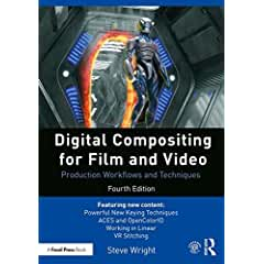 Digital Compositing for Film and Video: Production Workflows and Techniques 4th Ed. from Focal Press