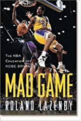Mad Game: The NBA Education of Kobe Bryant Kindle Edition
