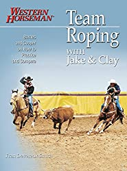 Team Roping With Jake and Clay: Barnes and Cooper on How to Practice and Compete (A Western Horseman Book)