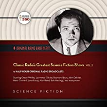 Classic Radio's Greatest Science Fiction Shows, Vol. 2 Radio/TV Program Auteur(s) :  Hollywood 360 Narrateur(s) :  full cast