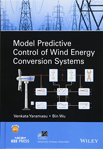 Model Predictive Control of Wind Energy Conversion Systems (IEEE Press Series on Power - Power Engineering Wind