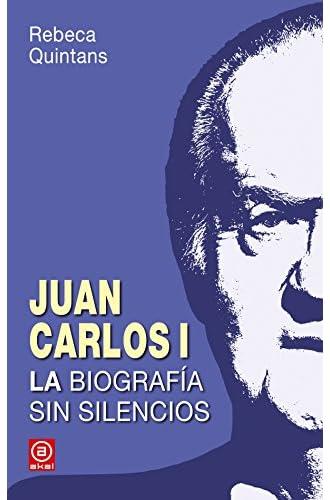 Juan Carlos I. La Biografía. La Biografía Sin Silencios De Un Borbón