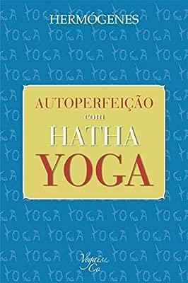 Autoperfeição com Hatha Yoga: Amazon.es: Prof. Hermógenes ...