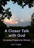 A Closer Talk with God: Scriptural Prayers for Women