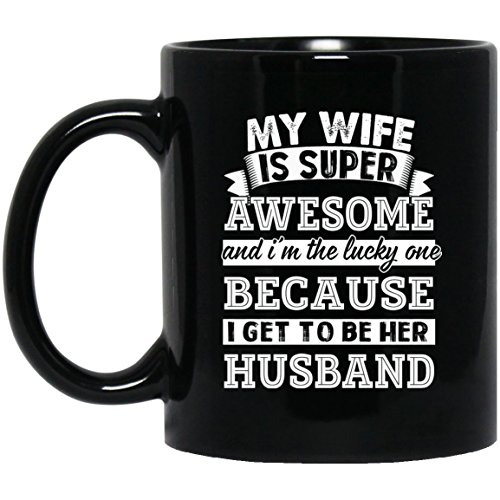 (Ceramic Coffee Mug My Wife As Customized Gift For Your Wife, Woman, Her, Grandparents, Children, Friends On Birthday, Valentine's Day, Woman's Day, Christmas, Anniversary - Black Tea Cup 11oz)