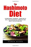 The Hashimoto Diet: Thyroid Reset Cookbook - Learn How To Heal Your Hashimotos Thyroiditis And Boost Your Metabolism! (Thyroid Diet, Thyroid Cure, Hypothyroidism)