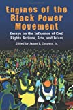 Engines of the Black Power Movement: Essays on the Influence of Civil Rights Actions, Arts, And Islam