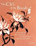 The Ch'i of the Brush: Capturing the Spirit of Nature with Chinese Brush Painting Techniques