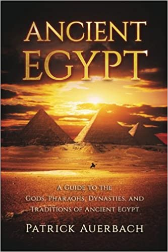 Ancient Egypt: A Guide to the Gods, Pharaohs, Dynasties, and