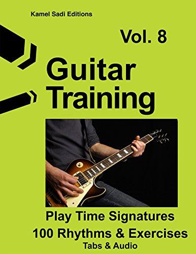 (Guitar Training Vol. 8: Play Time Signatures 100 Rhythms & Exercises)