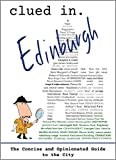 Clued In Edinburgh: The Concise and Opinionated Guide to the City 2020 -with photos