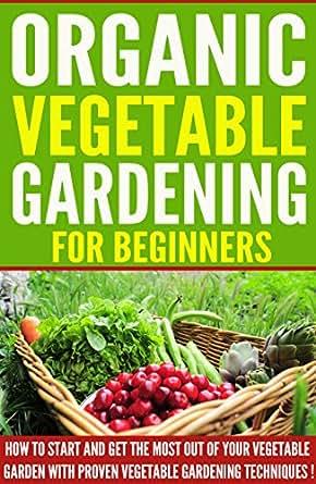 Vegetable Gardening Organic Vegetable Gardening For