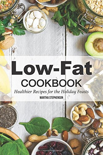 Low-Fat Cookbook: Healthier Recipes for the Holiday Feasts by Martha Stephenson