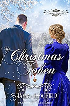 The Christmas Token: (Victorian Holiday Romance) (Hardman Holidays Book 2) by [Hatfield, Shanna]