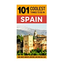 Spain: Spain Travel Guide: 101 Coolest Things to Do in Spain