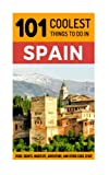 Spain: Spain Travel Guide: 101 Coolest Things to Do in Spain (Backpacking Spain, Madrid, Barcelona, Andalucia, Valencia, Seville, Granada, Ibiza)