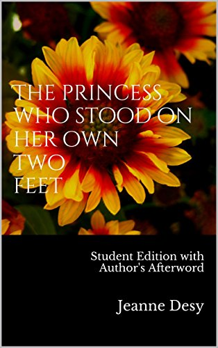 THE PRINCESS WHO STOOD ON HER OWN TWO FEET: Student Edition with Author's Afterword by [Desy, Jeanne]