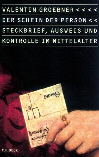 Der Schein der Person: Steckbrief, Ausweis und Kontrolle im Europa des Mittelalters
