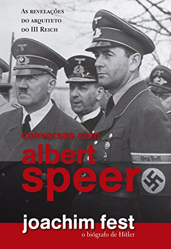 Conversas com Albert Speer: As revelações do arquiteto o III Reich