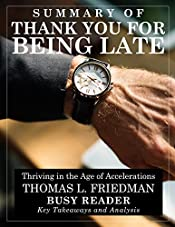 Summary: Thank You For Being Late: Thriving in the Age of Accelerations by Thomas L. Friedman: Key Takeaways and Analysis
