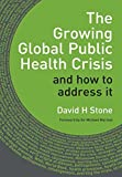 img - for The Growing Global Public Health Crisis: and How to Address it book / textbook / text book