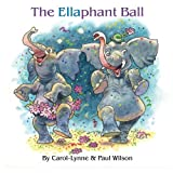 The Ellaphant Ball, Carol-Lynne Wilson, 1478392851