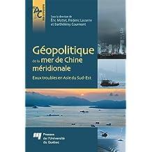 Géopolitique de la mer de Chine méridionale: Eaux troubles en Asie du Sud-Est (French Edition)