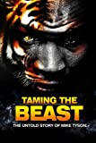 Taming the Beast: The Untold Story of Mike Tyson