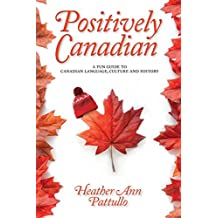 Positively Canadian: A Fun Guide to Canadian Language, Culture and History
