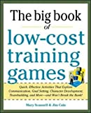 img - for Big Book of Low-Cost Training Games: Quick, Effective Activities that Explore Communication, Goal Setting, Character Development, Teambuilding, and More And Won t Break the Bank! (Business Books) book / textbook / text book