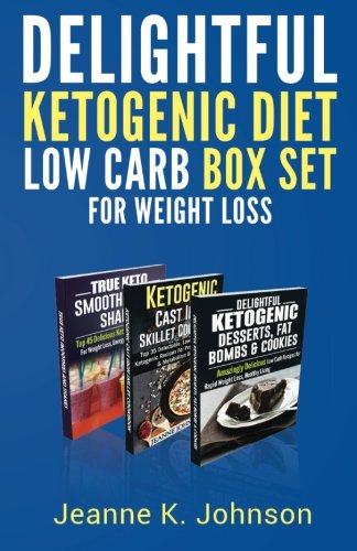 Delightful Ketogenic Diet Low Carb BOX SET for Weight Loss: Breakfast, Lunch, Dinner, Snacks, Desserts, Cast Iron, Smoothies and Shakes pdf epub