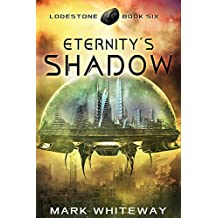 Eternity's Shadow Sci-Fi Adventure (Lodestone Book 6)