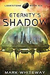 Eternity's Shadow Sci-Fi Adventure (Lodestone Book 6)