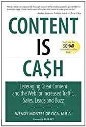 Content Is Cash: Leveraging Great Content and the Web for Increased Traffic, Sales, Leads and Buzz (Que Biz-Tech)