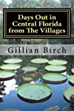 Days Out in Central Florida from The Villages: 15 places to visit and things to do near The Villages, Florida (Days Out in Florida) (Volume 1)