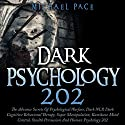 Dark Psychology 202: The Advance Secrets of Psychological Warfare, Dark NLP, Dark Cognitive Behavioral Therapy, Super Manipulation, Kamikaze Mind Control, Stealth Persuasion and Human Psychology 202 Audiobook by Michael Pace Narrated by Jim D Johnston