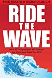 img - for Ride the Wave: How 12 Technologies will Change the World and Make You Rich book / textbook / text book