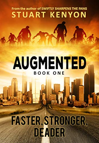 Faster, Stronger, Deader – Augmented book 1: A Post-Apocalyptic Techno-Thriller Zombie Series by [KENYON, STUART]