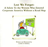 Lest We Forget : A Salute to the Women Who Entered Corporate America Without a Road Map, Rothery, Louise E., 0615306837
