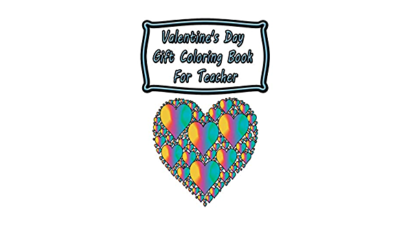 Amazon Com Valentine S Day Gift Coloring Book For Teacher 100 6x9 Inch Coloring Pages 90 Valentine S Day Themed Romantic Coloring Pages Plus 10 Intricate Mandalas To Color On Target Coloring Books 9798606424900