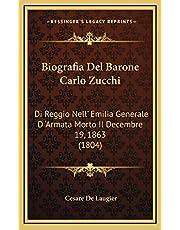 Biografia del Barone Carlo Zucchi: Di Reggio Nell' Emilia Generale D 'Armata Morto Il Decembre 19, 1863 (1804)