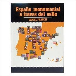 ESPAÑA MONUMENTAL A TRAVES DEL SELLO POR DANIEL FRANCES: Amazon.es ...