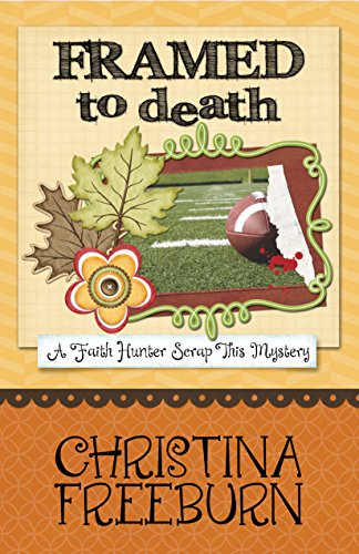 Framed to Death (A Faith Hunter Scrap This Mystery Book 4)