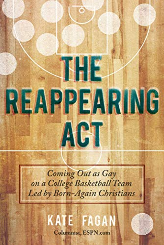 - The Reappearing Act: Coming Out as Gay on a College Basketball Team Led by Born-Again Christians