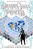 The Dragon Swan Princess (Twisted Ever After)